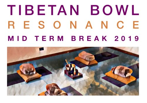 Tibetan Bowl Resonance - Mid term Break 2019